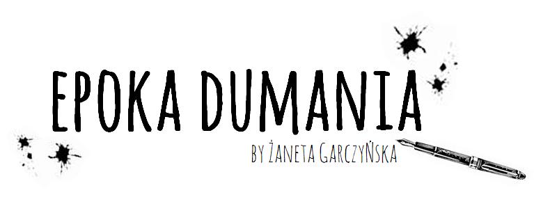 EPOKA DUMANIA - przemyślenia z czysto kobiecego punktu widzenia.