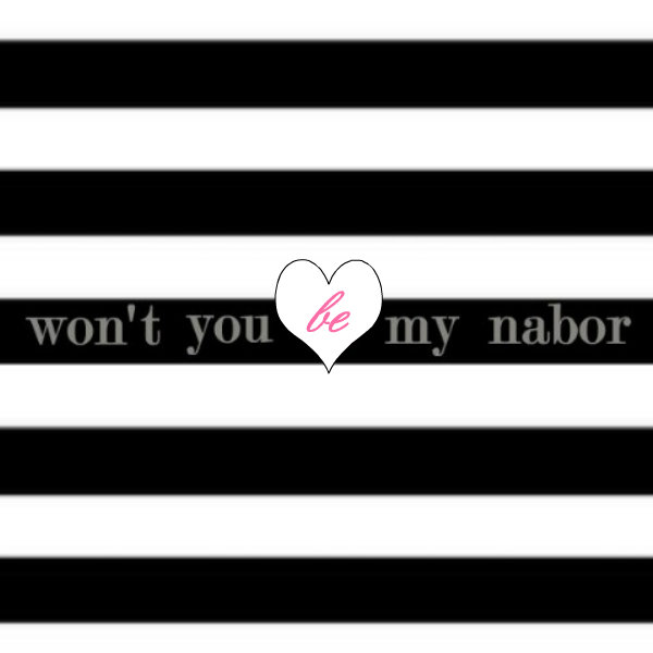 Won&#39;t You Be My Nabor