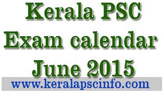 Kerala psc exam calendar June 2015, Psc Exam Jue 2015, KPSC Exam calendar June 2015, PSC Exam Schedule June 2015, Kerala PSC Exam time table June 2015, Kerala PSC Exam June 2015
