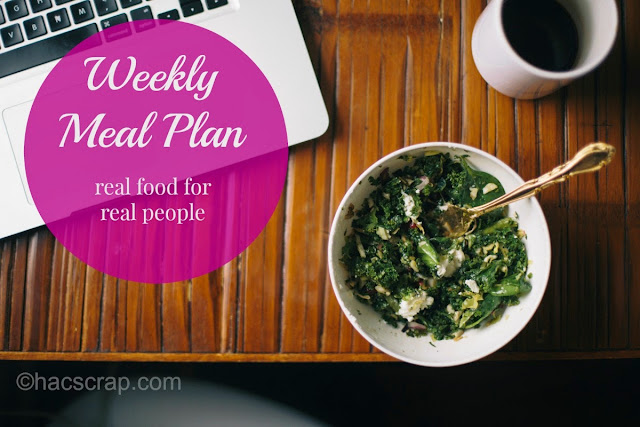 Weekly Meal Plan Ideas and Inspiration - Real Food for Real People