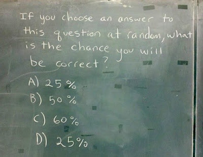 If you choose an answer to this question at random, what is the chance you will be correct?