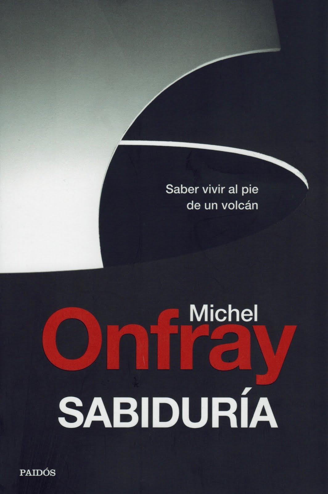 Michel Onfray (Sabiduría) Saber vivir al pie de un volcán