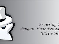Mode Penyamaran Browser (Ctrl + Shift + N)