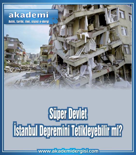 Süper Devlet İstanbul Depremini Tetikleyebilir mi?