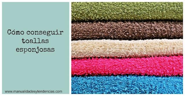 Cómo conseguir toallas esponjosas