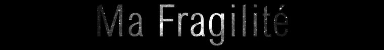 Ma Fragilité