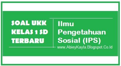 30 Soal UKK IPS Kelas 1 SD/MI Terbaru Tahun 2016 (15 PG, 10 Isian, 5 Esay)