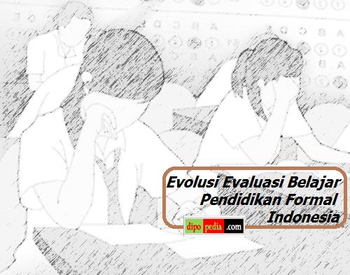 Gambar Evolusi Evaluasi Belajar Pendidikan Formal Indonesia - Dipopedia