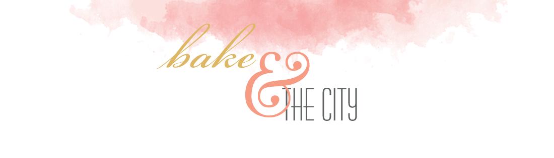 BAKE &amp; <br>THE CITY