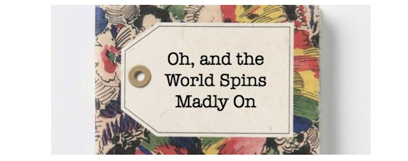 Oh, and the World Spins Madly On