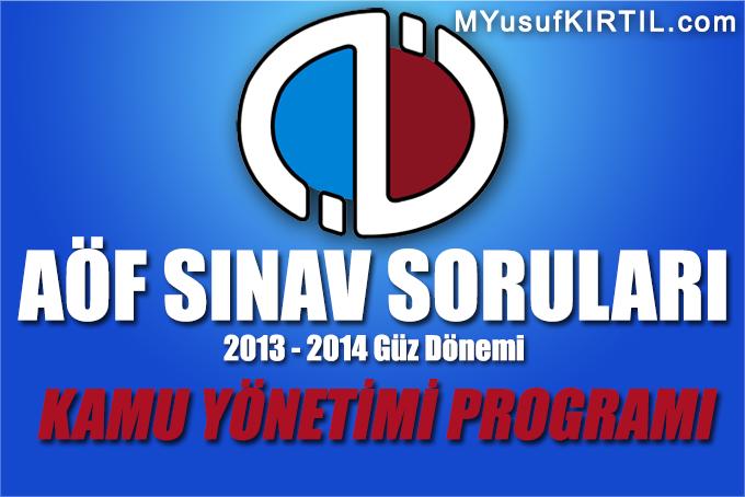 Açıköğretim Fakültesi ( AÖF ) Kamu Yönetimi Bölümü 2013 - 2014 Güz Dönemi Dönem Sonu Sınavı ( Final ) Soruları İndir