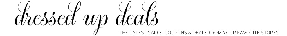 Dressed Up Deals - The Latest Sales, Coupons and Deals From Your Favorite Brands