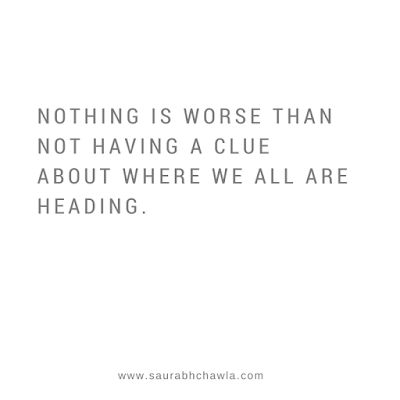 Being clueless quote by Saurabh Chawla