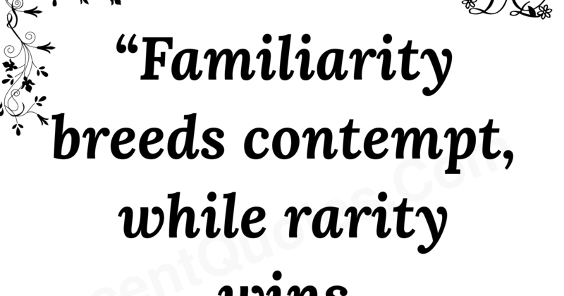 what does familiarity breeds contempt mean