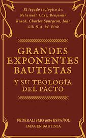 GRANDES EXPONENTES BAUTISTAS Y SU TEOLOGÍA DEL PACTO - IMAGEN BAUTISTA