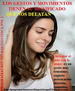 ·Arreglar el pelo con la mano: es un gesto muy femenino; sugiere provocación discreta, coqueteo.