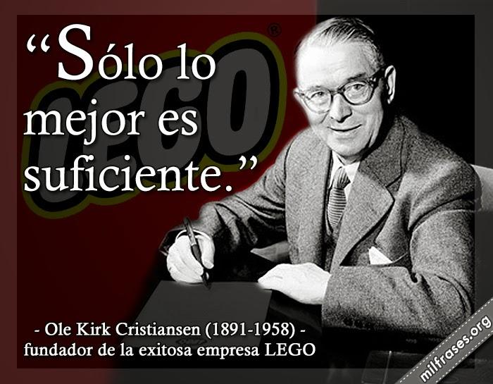 la historia de lego, frases de Ole Kirk Cristiansen (7 de abril de 1891 – 11 marzo de 1958), fundador de la exitosa empresa LEGO