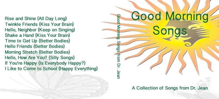 Sing a good morning dr jean friends blog you can go to my song store to get a copy m4hsunfo