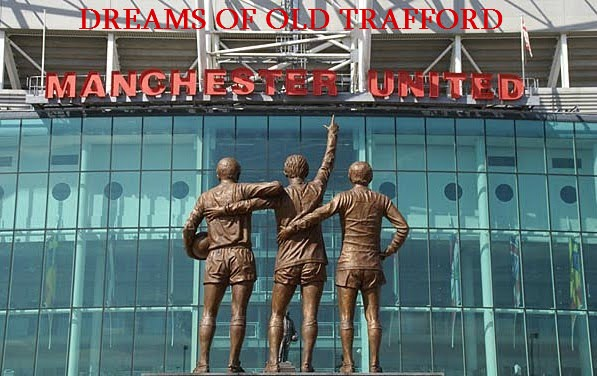 DREAMS OF OLD TRAFFORD