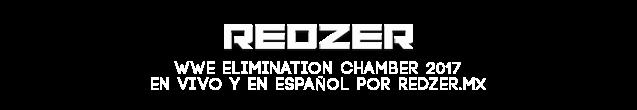 REDZER - WWE Elimination Chamber 2017 En Vivo