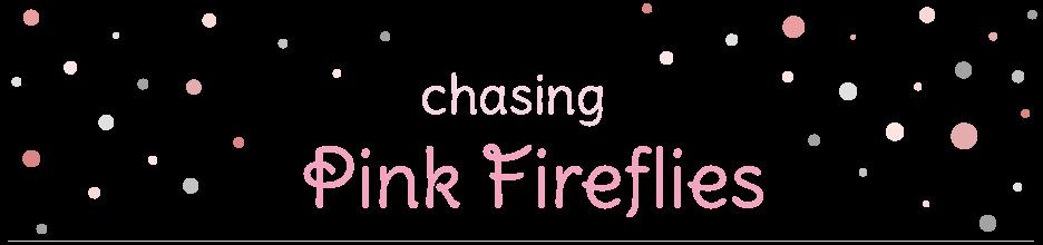 Chasing Pink Fireflies