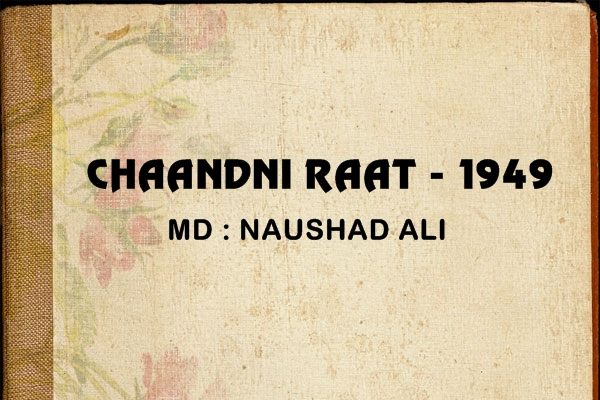 chandni raat Lyrics and video of songs from movie / album : chandni raat (1949) music by:  naushad ali singer(s): mohammed rafi, shamshad begum, uma devi having.