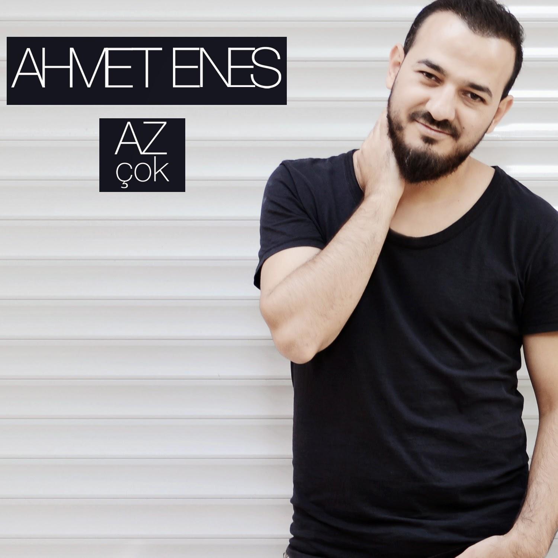 AHMET ENES'TEN ''AZ ÇOK''
