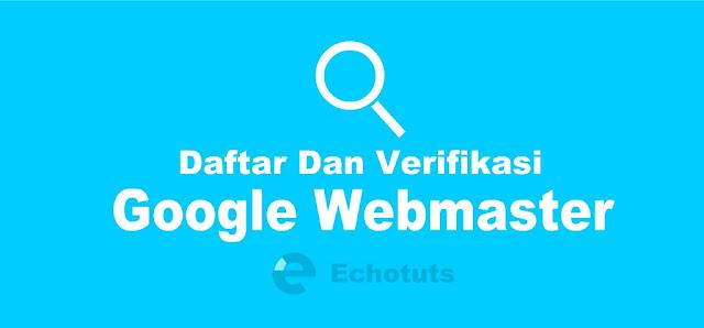Cara Daftar dan Verifikasi Blog ke dalam Google Webmaster - echotuts