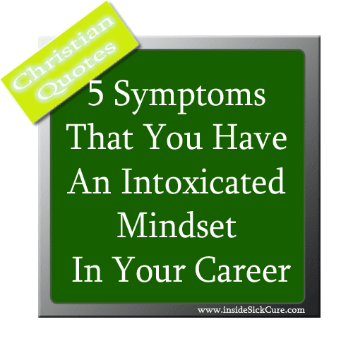 5 Symptoms That You Have An Intoxicated Mindset In Your Career - Bible Verse Images