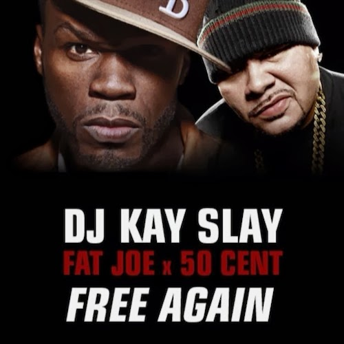 DJ Kay Slay Ft. 50 Cent & Fat Joe - Free Again