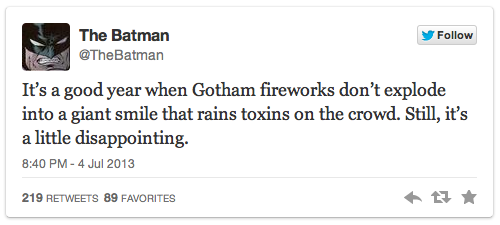 It's a good year when Gotham fireworks don't explode into a giant smile that rains toxins on the crowd. Still, it's a little disappointing. ~The Batman