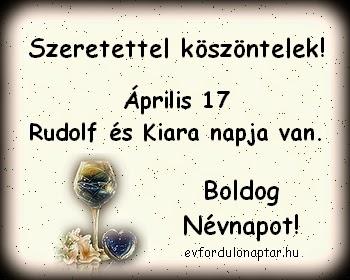 Április 17 - Rudolf, Kiara névnap