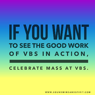 If you want to see the good work of VBS in action, celebrate Mass at VBS