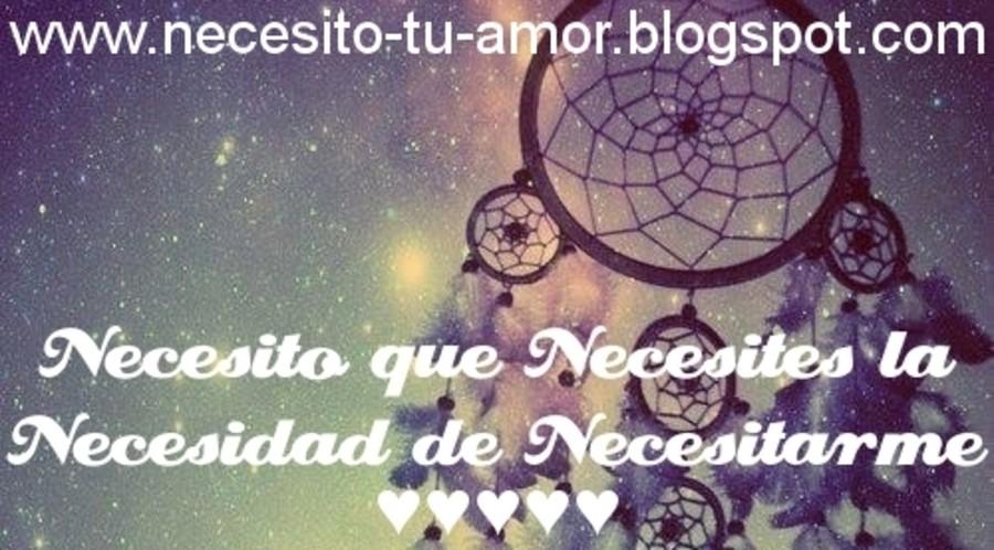 Necesito Que Necesites La Necesidad De Necesitarme ♥
