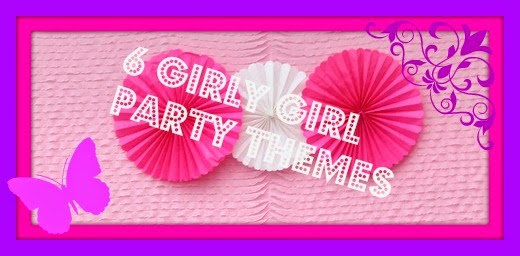 6 Girly Girl Themed Parties