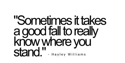 Sometimes It Takes A Good Fall To Really Know Where You Stand - Hayley Williams