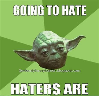 Yoda saying that haters are going to hate