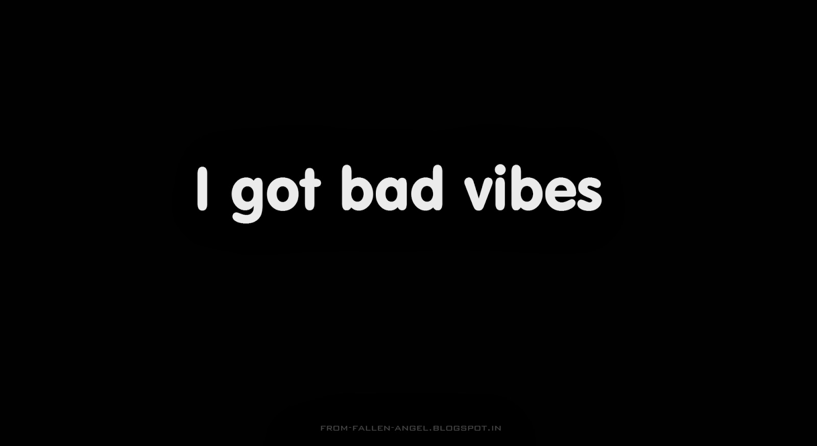 I got bad vibes