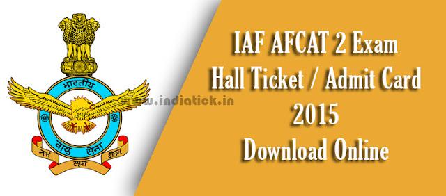 AFCAT 2 Hall Ticket 2015 Indian Air Force (IAF) Air Force Common Admission Test II Exam Admit Card August Download Online at www.careerairforce.nic.in Exam Date 13th September 2015