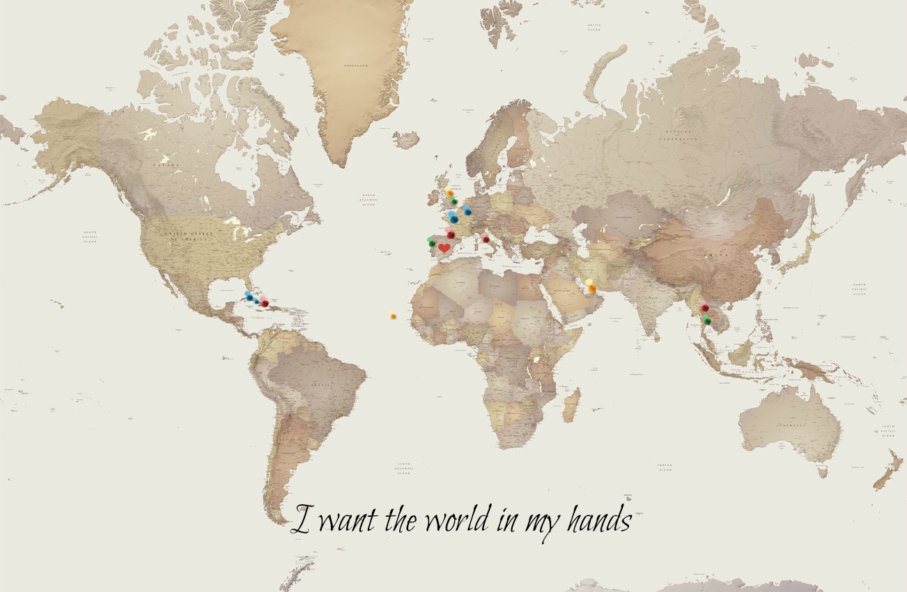 I want the world in my hands