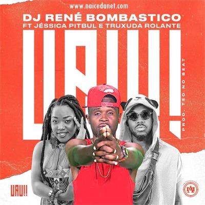 Dj René Bombástico ft Jéssica Pitbull & Truxuda Rolante - Uau (Afro House)