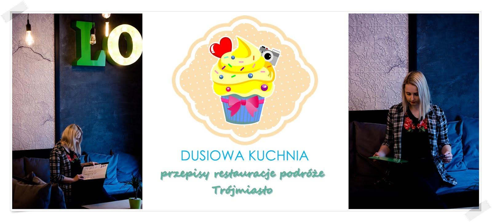 Dusiowa kuchnia - blog kulinarny z przepisami i recenzje restauracji