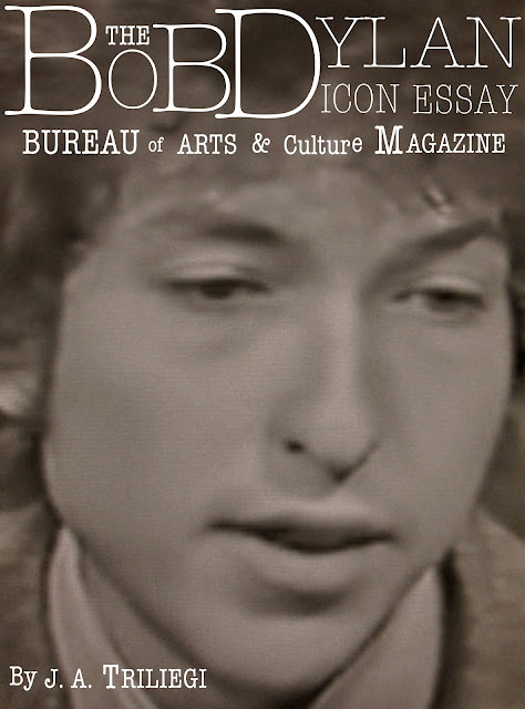 By BUREAU OF ARTS AND CULTURE MAGAZINE EDITOR J. A. TRILIEGI  Bob Dylan transformed the idea of what it is to be hip, deep, cool, sexy, funny, ironic and intelligent, all the while, retaining a purist style that remained true to himself. Each step of the way, each level of transcendence, each pitfall, each breakthrough moment has it's challenges, it's problems, its rewards. Success in the creative field can mean as many things to as many performers, songwriters and those who fall in the center of the American spotlight of popularity. Few can survive it, even fewer are able to retain a sense of self and even protect that idea publicly. Dylan took the name of a poet, hopped on a bus, looked at America and told the world truths, that have to this day, remain truer and truer as time  passes. The songs he wrote fifty years ago are more relevant now than ever, they will be more relevant in 100 years. The international press corp came at Dylan with the headlights on high beam. Instead of stare like a deer, he treated the alliance like a musketeer might approach a formal fencing match: Touché. The American Poet & wordsmith extraordinaire had become The Folkie, The Beatnik, The Rocker, The Philosopher, The Historian, The Cowboy, The Hermit, The Leader, The Champion of Underdogs, The Christian, The Anonymous, The Legend, The Icon and through it all, he's still Bob Dylan. An American guy from The Midwest who started with nothing but a blank piece of paper and a few ideas. For every title, there also came a group of admirers and detractors, who wanted something. They wanted more than the music, more than the lyrics, more than the concert, more than the records, they wanted a symbol they could use for their own parade, their own arcade, their own charade and Dylan denied the puppet strings, denied the sacrificial position, denied the groups that had latched onto him and he remained true to the only thing a human has from the very beginning to the very end: Oneself. He has understood that selling albums, performing, having a contract to support the self expression is where it's at, and all the while, Dylan has offered us what he has. Critics through the years have expressions and titles and adjectives that glibly describe the various stages of Dylan's career: A Major Album, A Minor Album, Etc… His voice was laughable, compared to entertainers like Frank Sinatra, his stage presence was stiff, compared to singers such as Elvis Presley,  his looks were nerdy, compared to performers like Johnny Cash and yet, he competed, sold millions of albums, and wrote anthems that have defined, to it's very core, what it is to Be : American. Bob Dylan is incomparable to other performers in the industry, he is an anomaly, he is the exception to the rule, there is no parallel story that can live up to Bob Dylan, so, please, don't even try. Today, we honor Bob Dylan, not for who you wanted him to be, not for what might have been, not for any ideas outside the realm of his oeuvre but, we honor him for what he actually is : The Great Independent American Artist.