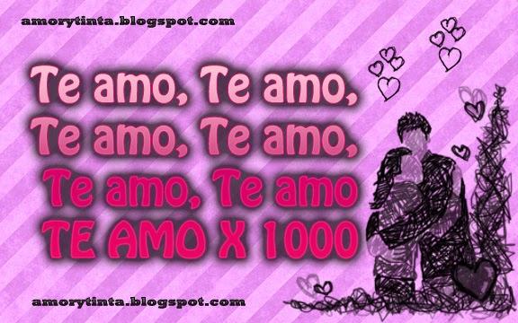 Te amo, Te amo, Te amo x 1000