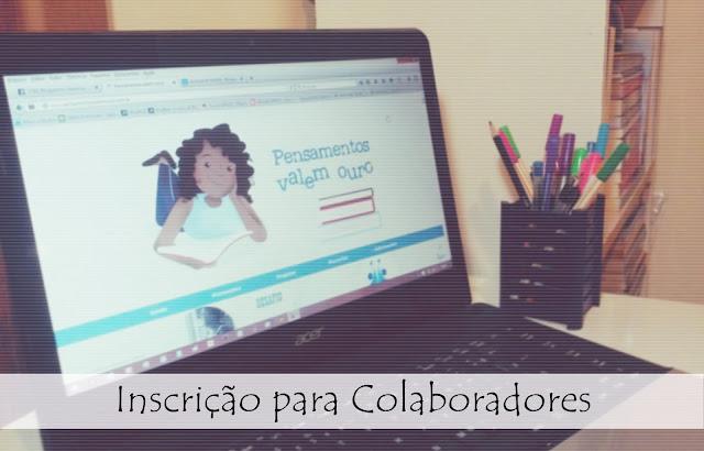 Inscrição para Colaboradores, Blog Pensamentos Valem Ouro