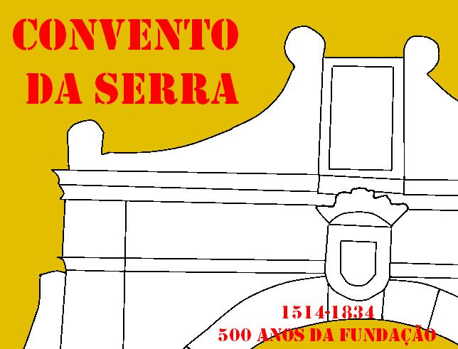 http://embuscadopatrimonio.blogspot.pt/2014/04/500-anos-do-convento-da-serra.html