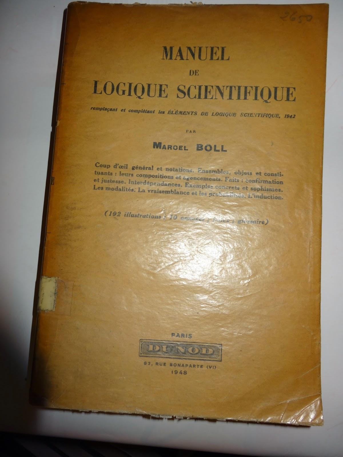 Boll, Marcel. Manuel de logique scientifique. Remplaçant et complétant les Eléments de logique scientifique 1942. Dunod, Paris 1948.