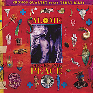 Terry Riley, Kronos Quartet, Salome Dances for Peace