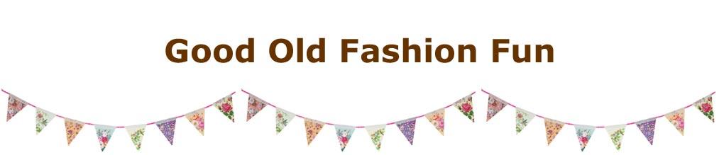 Good Old Fashion Fun