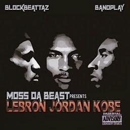 Moss Da Beast - Lebron Jordan Kobe